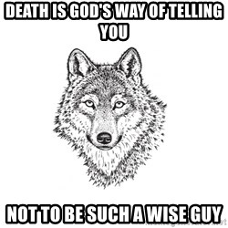 Sarcastic Wolf - Death is God's way of telling you not to be such a wise guy