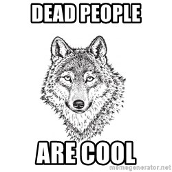 Sarcastic Wolf - dead people are cool