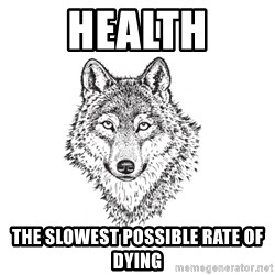 Sarcastic Wolf - health The slowest possible rate of dying