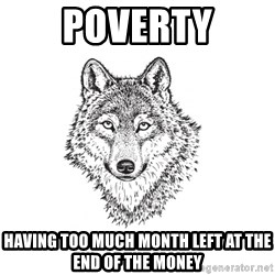 Sarcastic Wolf - poverty Having too much month left at the end of the money