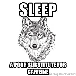 Sarcastic Wolf - sleep A poor substitute for caffeine