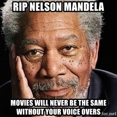Morgan Freeman = Fisherman - Rip nelson mandela movies will never be the same without your voice overs