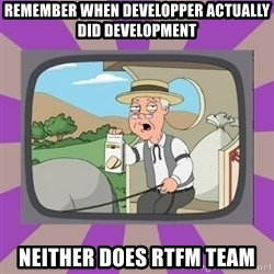 Pepperidge Farm Remembers FG - remember when developper actually did development neither does rtfm team