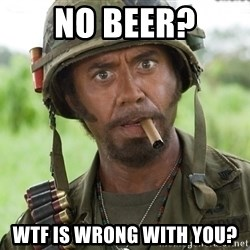 Nigga, you just went full retard - No beer? wtf is wrong with you?