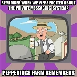Pepperidge Farm Remembers FG - Remember when we were excited about the Private MESSAGING  system? pepperidge farm remembers