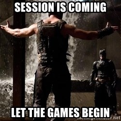 Bane Let the Games Begin - session is coming let the games begin