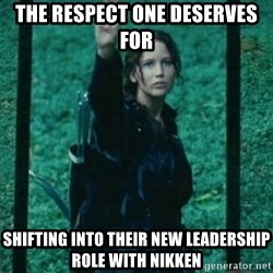 Katniss respect - the respect one deserves for shifting into their new leadership role with nikken
