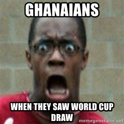 SCARED BLACK MAN - Ghanaians when they saw world cup draw