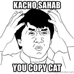 Jackie Chan Meme - Kacho Sahab you copy cat
