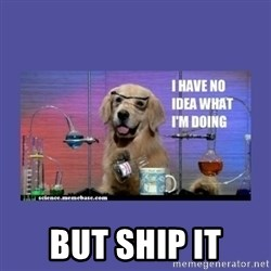 I don't know what i'm doing! dog -  but ship it