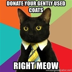 Business Cat - Donate your gently used coats right meow