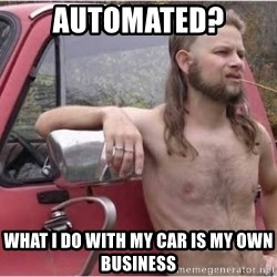 Kyle Being a Red Neck - AUTOMATED? WHAT I DO WITH MY CAR IS MY OWN BUSINESS