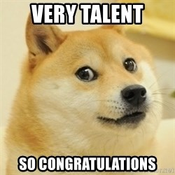doge wow - very talent so congratulations
