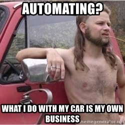 Kyle Being a Red Neck - AUTOMATING? what i do with my car is my own business