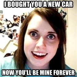 OAG - I bought you a new car  Now you'll be mine forever