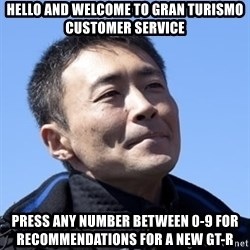 Kazunori Yamauchi - hello and welcome to gran turismo customer service press any number between 0-9 for recommendations for a new gt-r