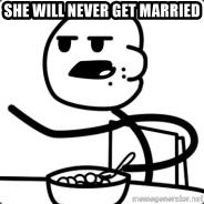 Cerealguy - She will never get married