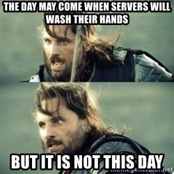 Aragorn inspirational speech - the day may come when servers will wash their hands but it is not this day