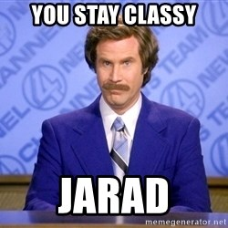 Ron Burgandy11 - yOU STAY CLASSY JARAD