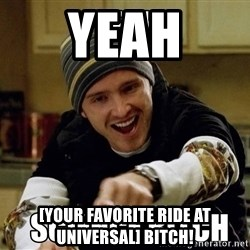 jesse pinkman science - YEAH [YOUR FAVORITE RIDE AT UNIVERSAL] BITCH!
