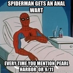 Cancer Spiderman - sPIDERMAN GETS AN ANAL WART EVERY TIME YOU MENTION  PEARL HARBOR  OR 9/11