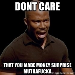 surprise motherfucker - Dont care that you made money surprise muthafucka