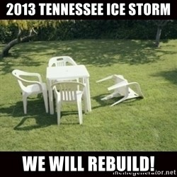 we will rebuild  - 2013 tennessee ice storm we will rebuild!