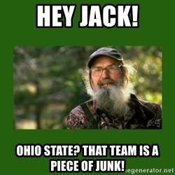 Si Robertson - Hey Jack! Ohio State? That team is a piece of Junk!