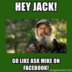 Si Robertson - Hey Jack! Go like Ask Mike on Facebook!