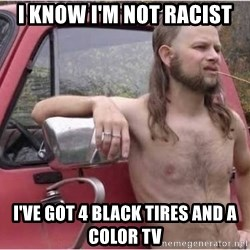 Kyle Being a Red Neck - i know I'm not racist i've got 4 black tires and a color tv