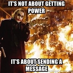 The Joker Sending a Message - It's not about getting power It's about sending a message