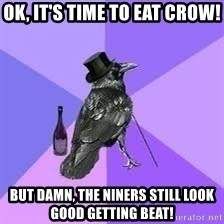 Heincrow - ok, it's time to eat crow! but damn, the niners still look good getting beat!