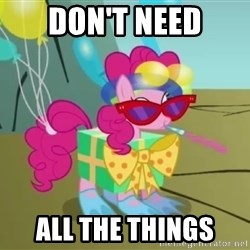 pinkie pie dragonshy - don't need all the things