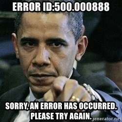 Pissed off Obama - Error ID:500.000888 Sorry, an error has occurred. Please try again.