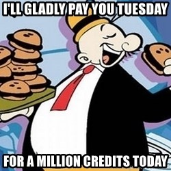 Wimpy - I'll gladly pay you Tuesday For A Million Credits today