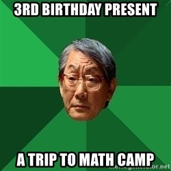 High Expectation Asian Father - 3rd birthday present A trip to math camp