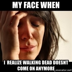 crying girl sad - my face when i  realize walking dead doesnt come on anymore