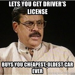 Typical Indian Dad - Lets you Get Driver's License  Buys you cheapest, Oldest car ever
