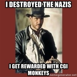 Indiana Jones - I destroyed the Nazis I get rewarded with CGI Monkeys