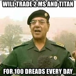 Iraqi Information Minister - will trade 2 ms and Titan for 100 dreads every day