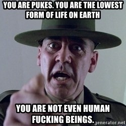 You are pukes. you are the lowest form of life on earth you are ...