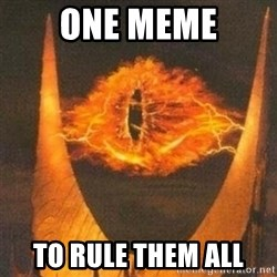 Eye of Sauron - One meme to rule them all