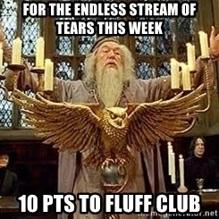 Dumbledore Feast - For the endless stream of tears this week 10 pts to fluff club