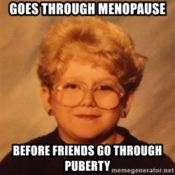60 year old - goes through menopause before friends go through puberty