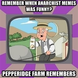 Pepperidge Farm Remembers FG - remember when anarchist memes was funny? pepperidge farm remembers