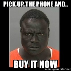scary black man - Pick up the phone and.. Buy it now