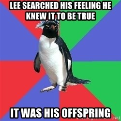 Comic Book Addict Penguin - Lee searched his feeling he knew it to be true It was his offspring