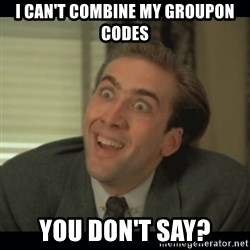 Nick Cage - I CAN'T COMBINE MY GROUPON CODES You don't say?