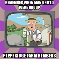 Pepperidge Farm Remembers FG - REMEMBER WHEN mAN uNITED WERE GOOD? pEPPERIDGE FARM REMBERS