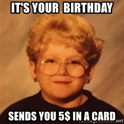 60 year old - It's your  birthday sends you 5$ in a card